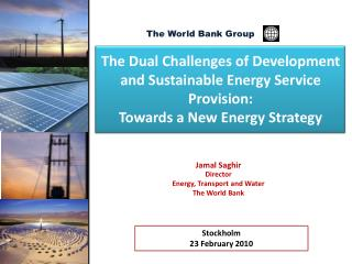 Jamal  Saghir Director Energy, Transport and Water  The World Bank