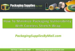 How to minimize packaging vulnerability with coreless stretc