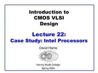 Introduction to CMOS VLSI Design Lecture 22:  Case Study: Intel Processors