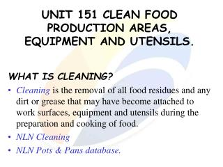 UNIT 151 CLEAN FOOD PRODUCTION AREAS, EQUIPMENT AND UTENSILS.
