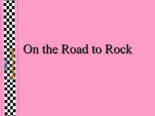 On the Road to Rock