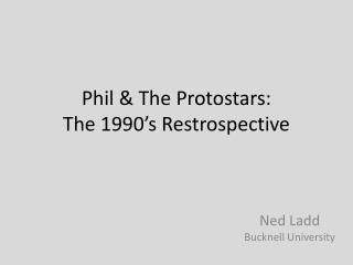 Phil & The Protostars: The 1990's Restrospective