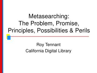 Metasearching:  The Problem, Promise, Principles, Possibilities & Perils