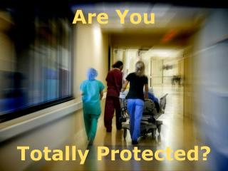 Are You Totally Protected?