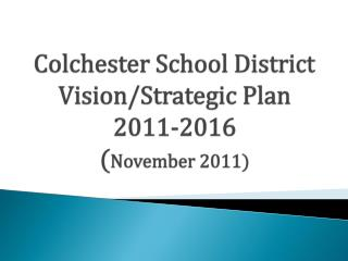 Colchester School District Vision/Strategic Plan 2011-2016 ( November 2011)