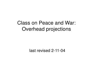 Class on Peace and War:  Overhead projections