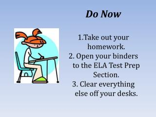 Do Now Take out your homework.  Open your binders to the ELA Test Prep Section.