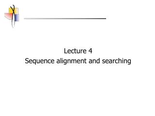 Lecture 4  Sequence alignment and searching