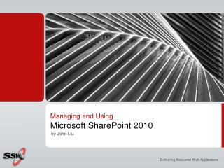 Managing and Using  Microsoft SharePoint 2010
