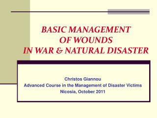 BASIC MANAGEMENT OF WOUNDS IN WAR & NATURAL DISASTER