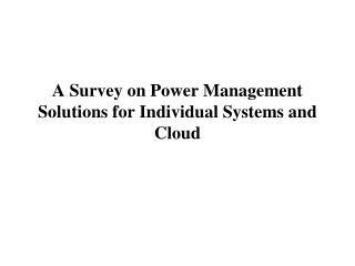 A Survey on Power Management Solutions for Individual Systems and Cloud