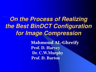 On the Process of Realizing the Best BinDCT Configuration for Image Compression