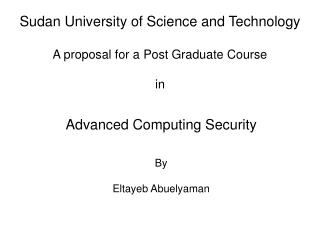 Sudan University of Science and Technology A proposal for a Post Graduate Course in