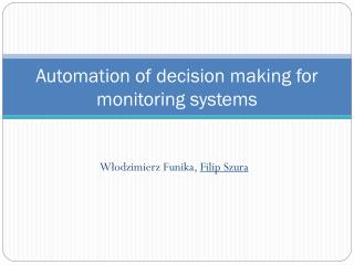 Automation of decision making for monitoring systems