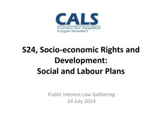 S24,  Socio-economic Rights  and D evelopment: Social  and Labour Plans