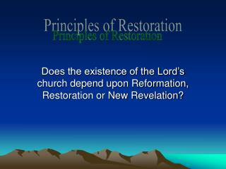 Does the existence of the Lord s church depend upon Reformation, Restoration or New Revelation