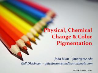 Physical, Chemical Change & Color Pigmentation