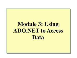 Module 3: Using ADO.NET to Access Data