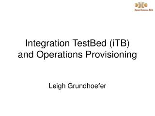 Integration TestBed (iTB) and Operations Provisioning
