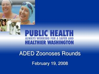 ADED Zoonoses Rounds February 19, 2008