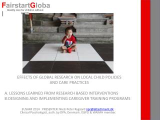 EFFECTS OF GLOBAL RESEARCH ON LOCAL CHILD POLICIES  AND CARE PRACTICES