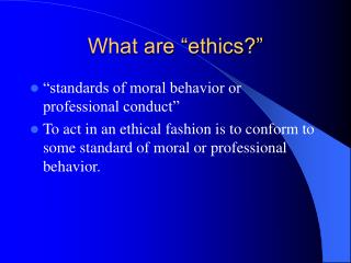 "What are ""ethics?"""