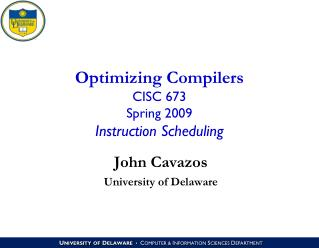 Optimizing Compilers CISC 673 Spring 2009 Instruction Scheduling