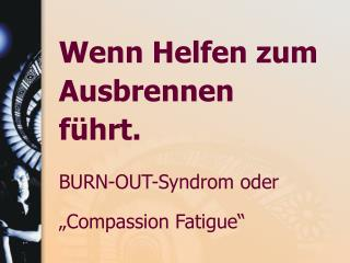 "BURN-OUT-Syndrom oder ""Compassion Fatigue"""