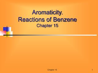 Aromaticity. Reactions of Benzene  Chapter 15