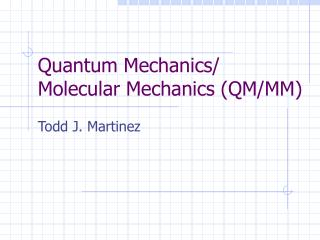 Quantum Mechanics/ Molecular Mechanics (QM/MM)