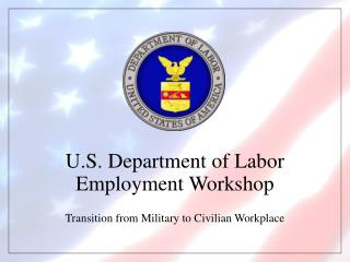U.S. Department of Labor Employment Workshop Transition from Military to Civilian Workplace