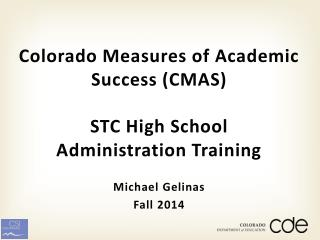 Colorado Measures of Academic Success (CMAS) STC High  School  Administration  Training