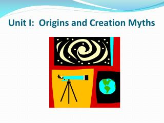 Unit I:  Origins and Creation Myths