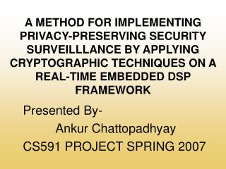 Presented By-  Ankur Chattopadhyay CS591 PROJECT SPRING 2007