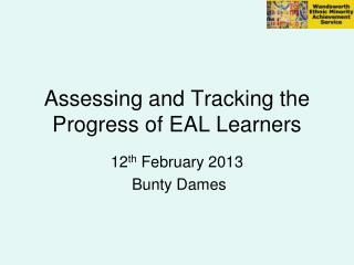 Assessing and Tracking the Progress of EAL Learners