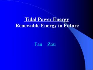 Tidal Power Energy  Renewable Energy in Future                           Fan    Zou