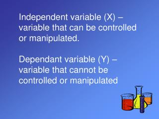 Independent variable (X) – variable that can be controlled or manipulated.