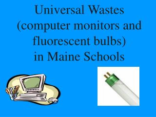 Universal Wastes (computer monitors and fluorescent bulbs)  in Maine Schools