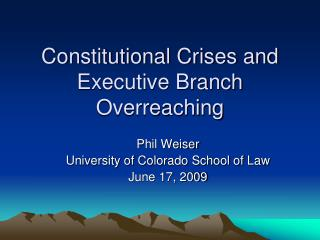 Constitutional Crises and Executive Branch Overreaching