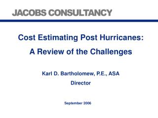 Cost Estimating Post Hurricanes: A Review of the Challenges Karl D. Bartholomew, P.E., ASA