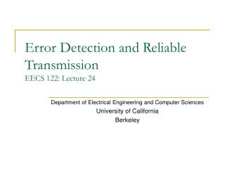 Error Detection and Reliable Transmission EECS 122: Lecture 24
