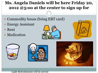 Ms. Angela Daniels will be  here  Friday  20,  2012 @5:oo at the  center to sign up for