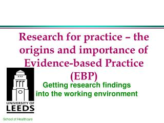 Research for practice – the origins and importance of  Evidence-based Practice (EBP)