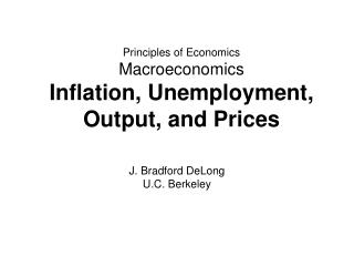Principles of Economics Macroeconomics Inflation, Unemployment, Output, and Prices