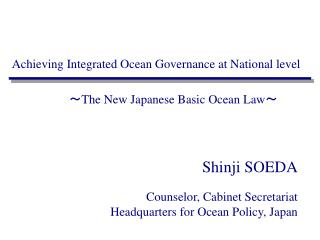 Shinji SOEDA Counselor, Cabinet Secretariat Headquarters for Ocean Policy, Japan