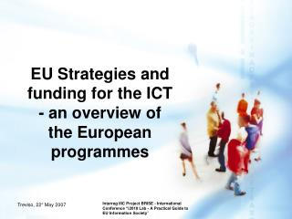 EU Strategies and funding for the ICT - an overview of the European programmes