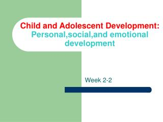 Child and Adolescent Development: Personal,social,and emotional development