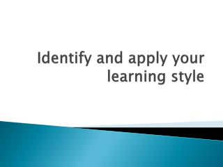 Identify and apply your learning style