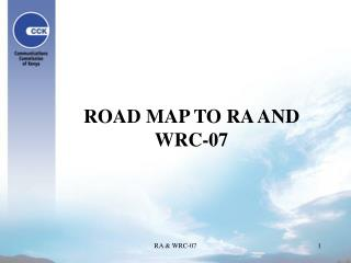 ROAD MAP TO RA AND WRC-07
