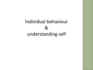 Individual behaviour  &  understanding self